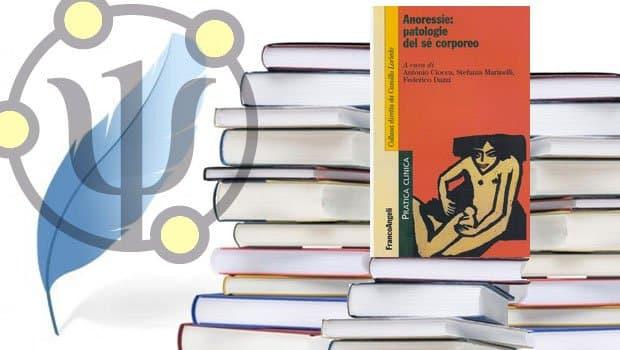 Anoressie: patologie del sé corporeo – a cura di Antonio Ciocca , Stefania Marinelli , Federico Dazzi – Franco Angeli, 2013
