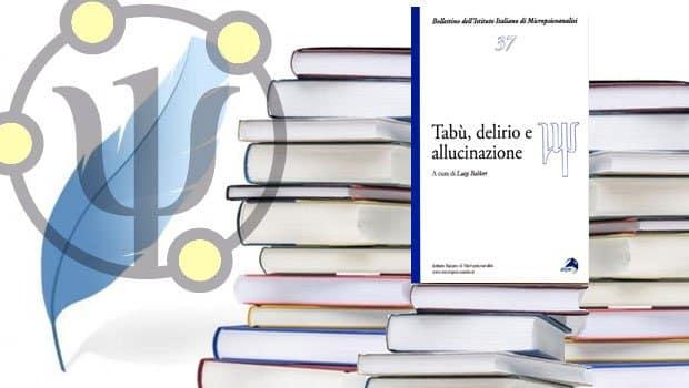 Tabù, delirio e allucinazione,  Autori Vari, a cura di L. Baldari, Alpes, 2006