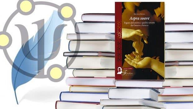 Aspra Soave – Figure dell'anima e qualità umane da Omero a Seneca – di Michele Balice