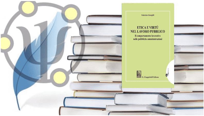 Etica e virtù nel lavoro pubblico – Fabrizio Giorgilli – 2020, Giappichelli editore